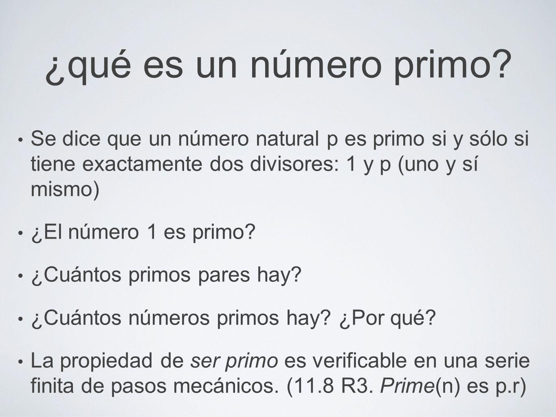 ¿qué es un número primo? Se dice que un número natural p es primo si y sólo si tiene exactamente dos divisores: 1 y p (uno y sí mismo) ¿El número 1 es