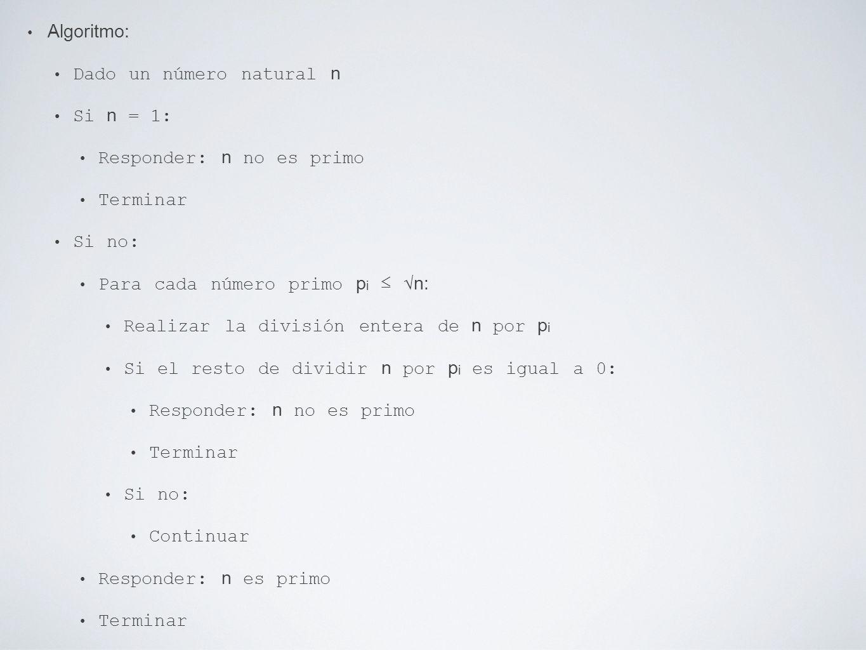 Algoritmo: Dado un número natural n Si n = 1: Responder: n no es primo Terminar Si no: Para cada número primo p i n: Realizar la división entera de n