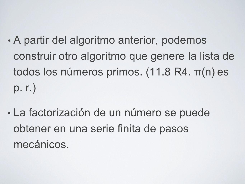 A partir del algoritmo anterior, podemos construir otro algoritmo que genere la lista de todos los números primos. (11.8 R4. π(n) es p. r.) La factori