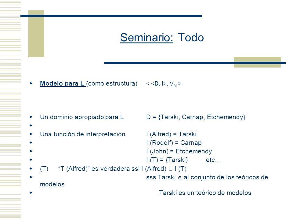 Seminario: Todo [[ ]] M Es lo mismo que M Ф El valor semántico de la oración cerrada.