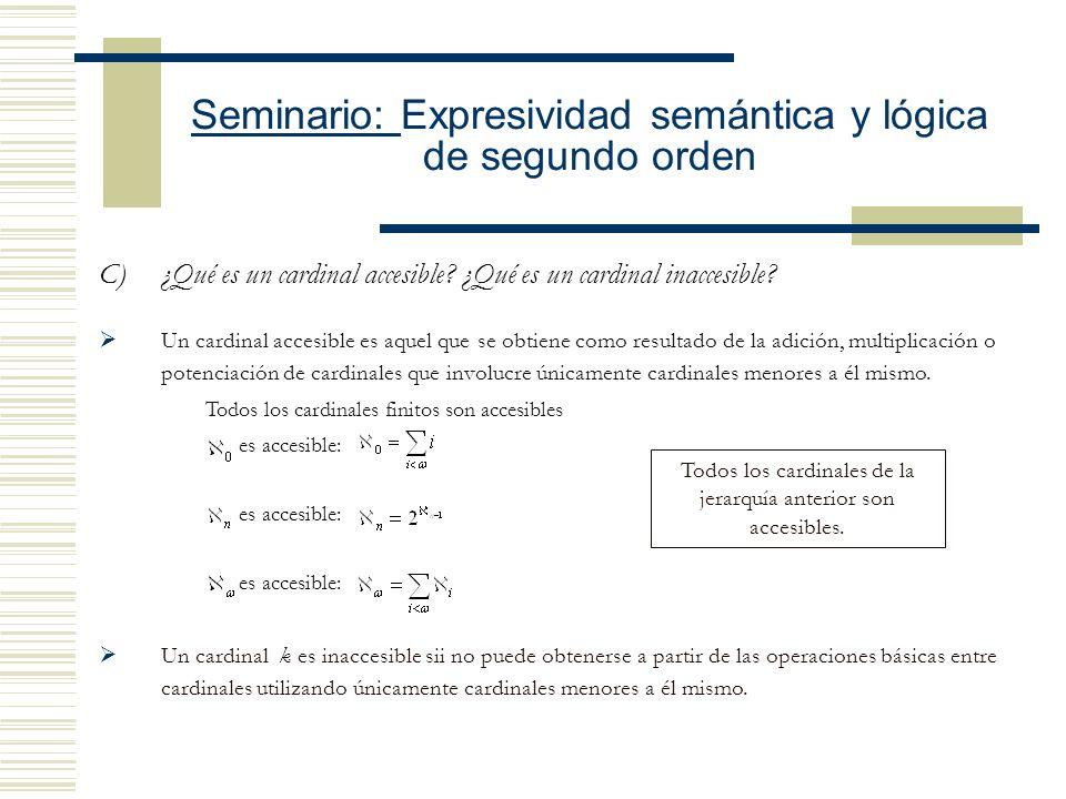 Seminario: Expresividad semántica y lógica de segundo orden B)Operaciones entre cardinales Suma: Multiplicación: Potenciación: Para todo cardinal infi