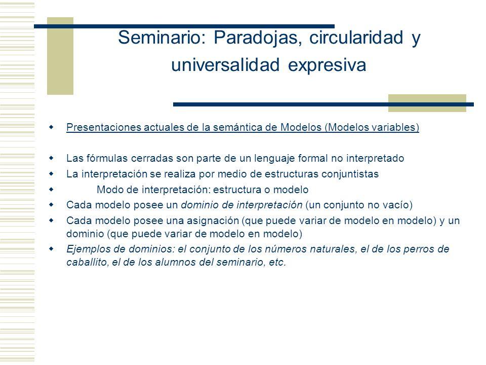 Seminario: Paradojas, circularidad y universalidad expresiva Validez Universal Si [[ ]] M g = 1 para todo modelo M y asignación temporal g del lenguaje del cual se toma.