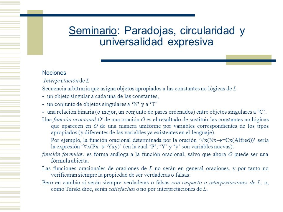 Seminario: Paradojas, circularidad y universalidad expresiva Definición: La interpretación I Sat la función oracional X sss la I Sat la función formular con respecto a toda secuencia f que asigna valores a las variables de L.