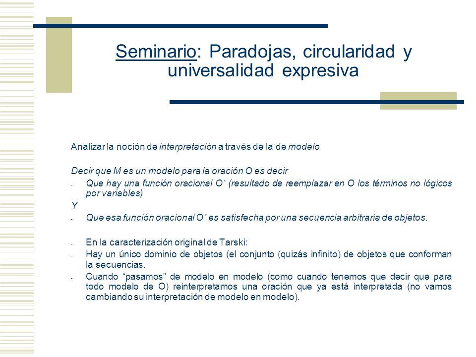 Seminario: Paradojas, circularidad y universalidad expresiva La interpretación satisface la función oracional X si y sólo si satisface la función form