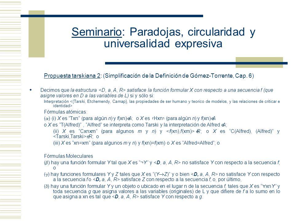 Seminario: Paradojas, circularidad y universalidad expresiva Analizar la noción de interpretación a través de la de modelo Decir que M es un modelo para la oración O es decir - Que hay una función oracional O´ (resultado de reemplazar en O los términos no lógicos por variables) Y - Que esa función oracional O´ es satisfecha por una secuencia arbitraria de objetos.
