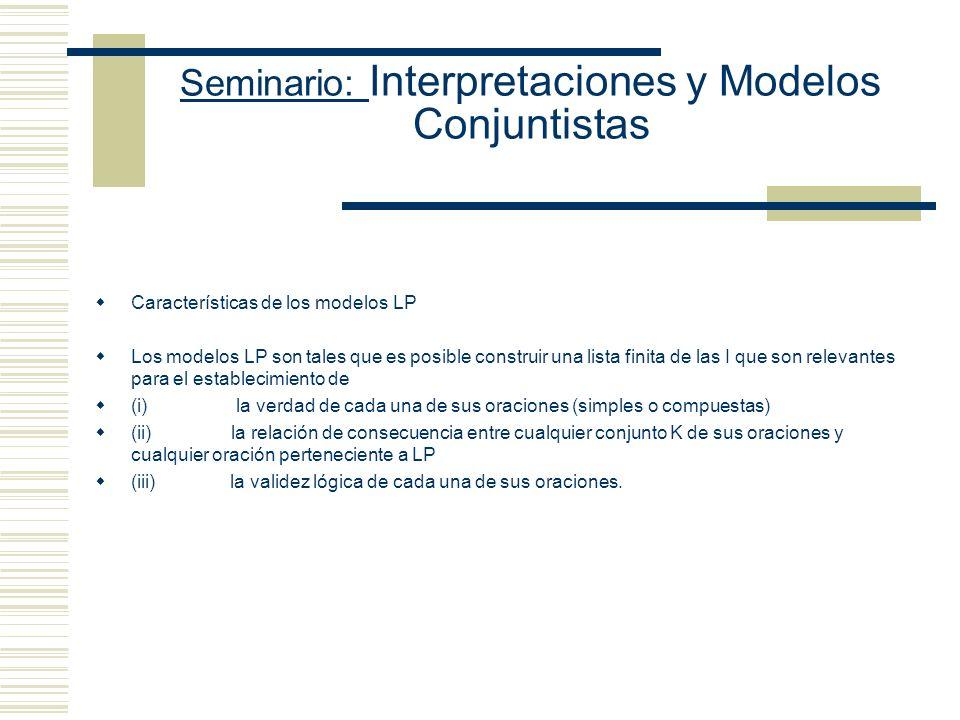 Seminario: Interpretaciones y Modelos Conjuntistas ¿Por qué es suficiente de el D esté integrado por T y F? - Porque la adecuación deductiva es algo q