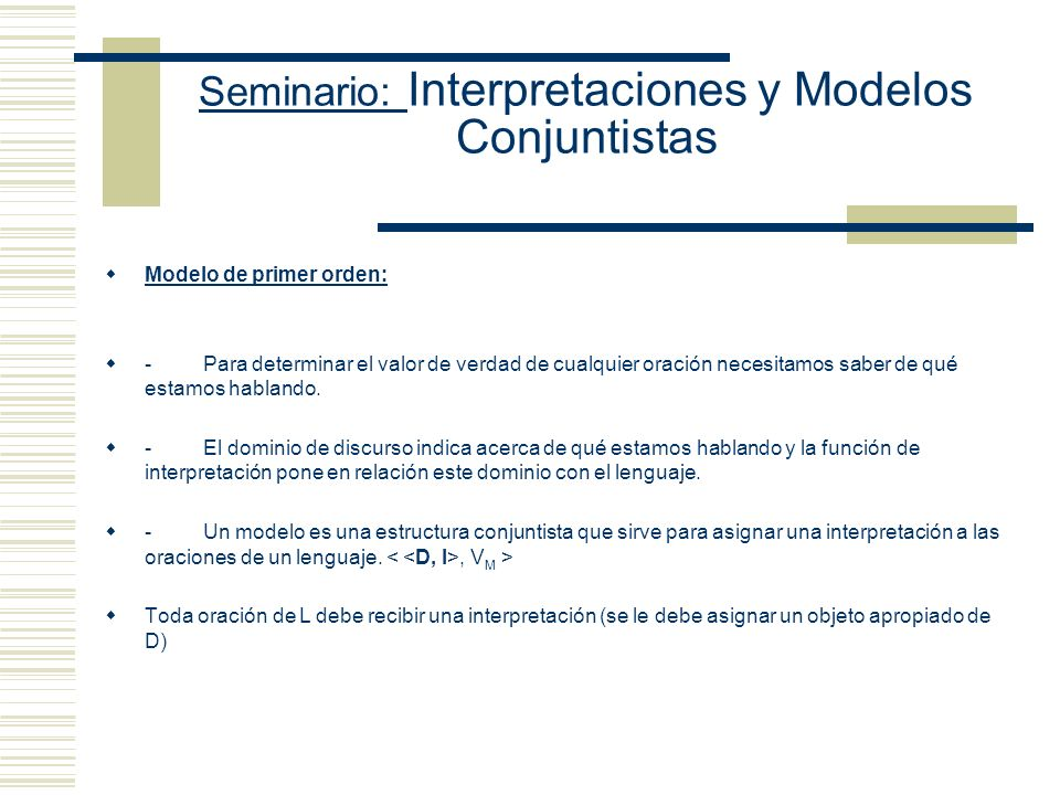 Seminario: Interpretaciones y Modelos Conjuntistas Características de los modelos LP Los modelos LP son tales que es posible construir una lista finit