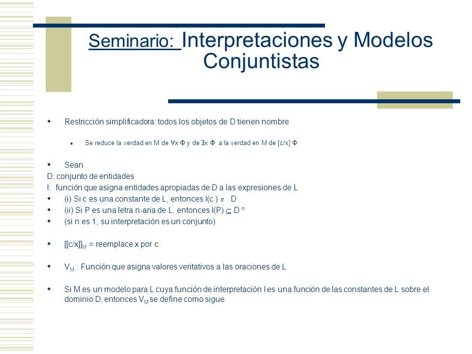 Seminario: Interpretaciones y Modelos Conjuntistas Modelo de primer orden: - Para determinar el valor de verdad de cualquier oración necesitamos saber