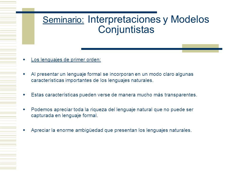 Seminario: Interpretaciones y Modelos Conjuntistas Los lenguajes de primer orden: Al presentar un lenguaje formal se incorporan en un modo claro algunas características importantes de los lenguajes naturales.