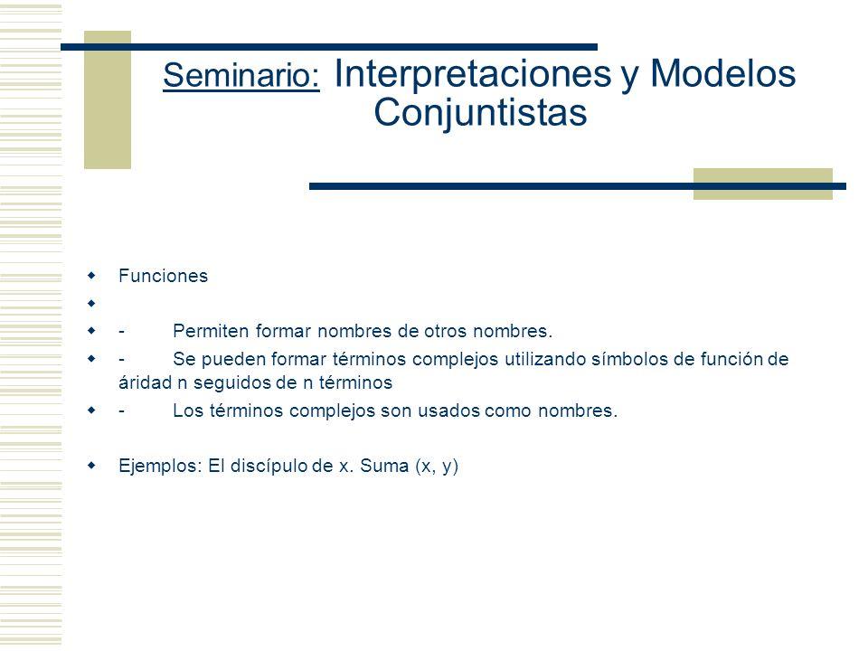Seminario: Interpretaciones y Modelos Conjuntistas (I) [[P n (c 1,..., c n )]] M = 1 sss [[P n ]] M (ii) [[ ¬ ]] M = 1 sss [[ ]] M = 0 (iii) [[ & ]] M = 1 sss [[ ]] M = 1 y [[ ]] M = 1 (iv) [[ x ]] M = 1 sss [[ [c/x] ]] M = 1, para toda constante c de L (v) [[ x ]] M = 1 sss [[ [c/x] ]] M = 1, para alguna constante c de L.