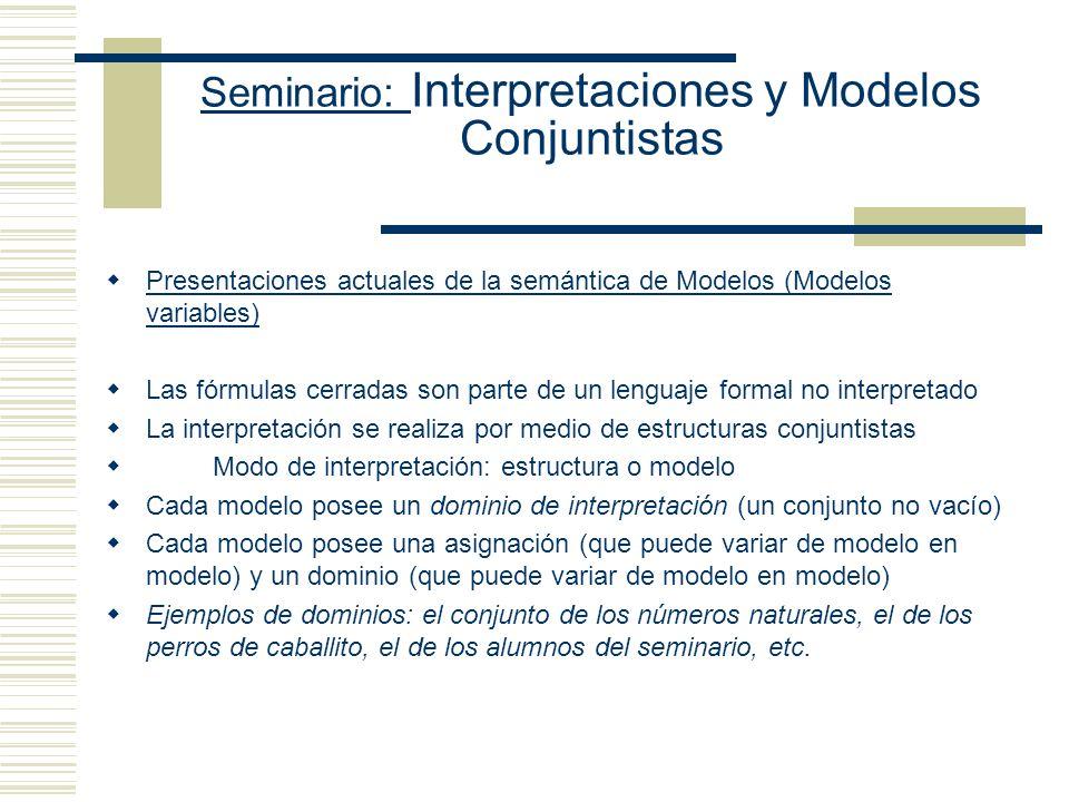 Seminario: Interpretaciones y Modelos Conjuntistas Validez Universal Si [[ ]] M g = 1 para todo modelo M y asignación temporal g del lenguaje del cual se toma.