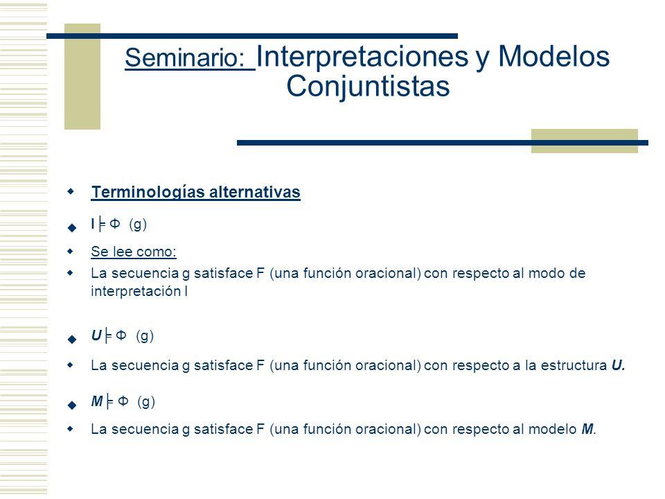 Seminario: Interpretaciones y Modelos Conjuntistas Presentaciones actuales de la semántica de Modelos (Modelos variables) Las fórmulas cerradas son pa