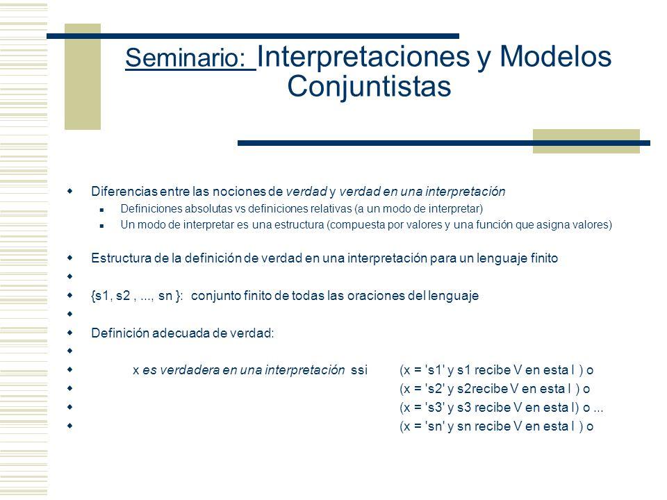 Seminario: Interpretaciones y Modelos Conjuntistas Propuesta tarskiana : K S cuando toda interpretación en que todas las oraciones de K son verdaderas