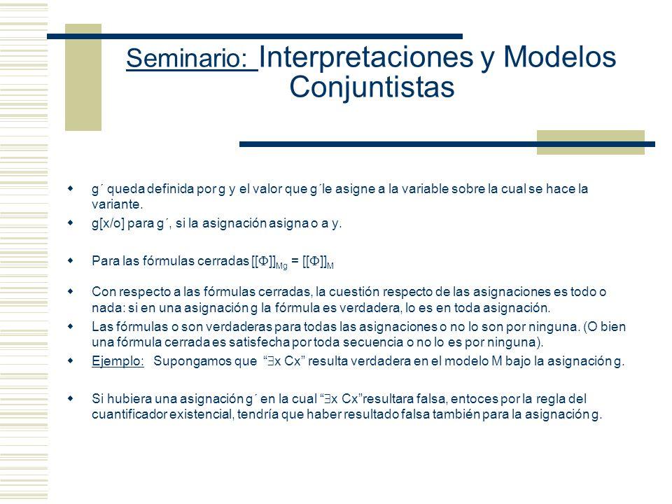 Seminario: Interpretaciones y Modelos Conjuntistas En la cláusula (i) pueden aparecer variables y constantes de individuos P n (x 1,..., x n ) y P n (