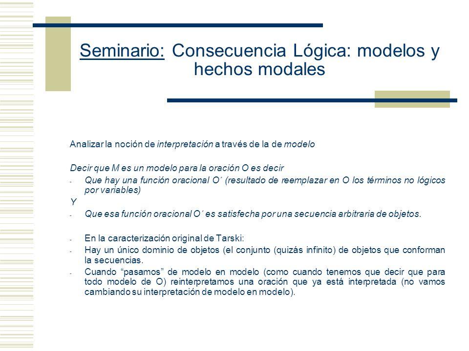 Seminario: Consecuencia Lógica: modelos y hechos modales La interpretación satisface la función oracional X si y sólo si satisface la función formular X con respecto a toda secuencia f que asigna valores a las variables de L.