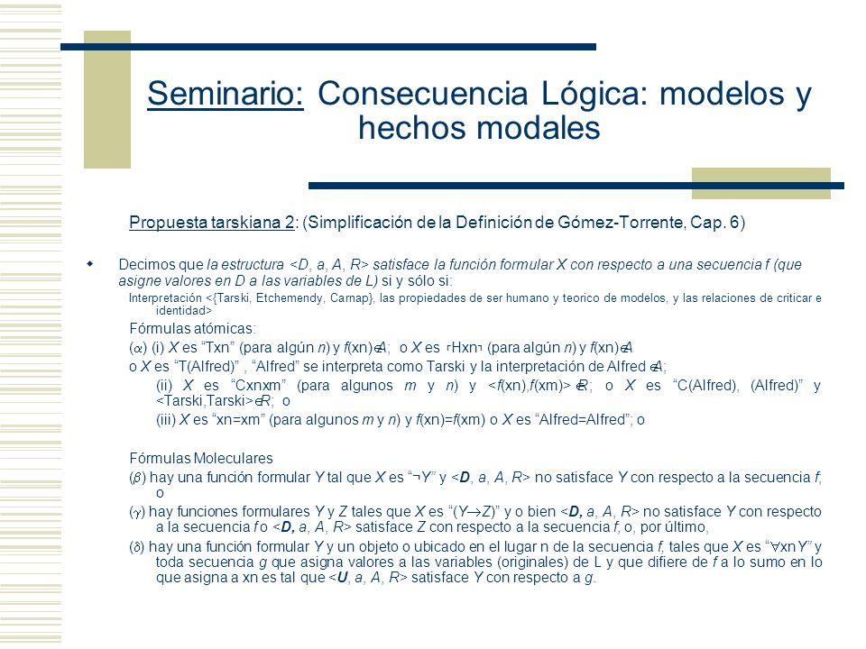 Seminario: Consecuencia Lógica: modelos y hechos modales - K S sss todo modelo de K es un modelo de S - Toda secuencia de objetos f que es un modelo de K es un modelo de S - Toda reinterpretación a través de una secuencia f que satisface las funciones oracionales que componen las oraciones de K también lo hace con respecto de la función oracional asociada a S.