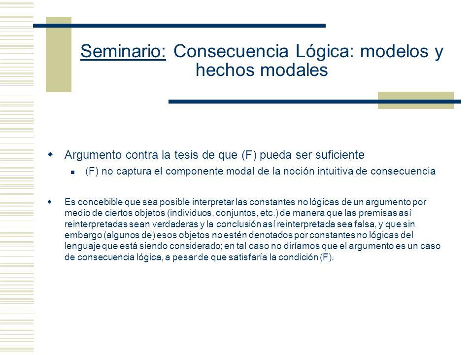 Seminario: Consecuencia Lógica: modelos y hechos modales ¿Es posible ofrecer la condición (F) como definición de la relación de consecuencia lógica.