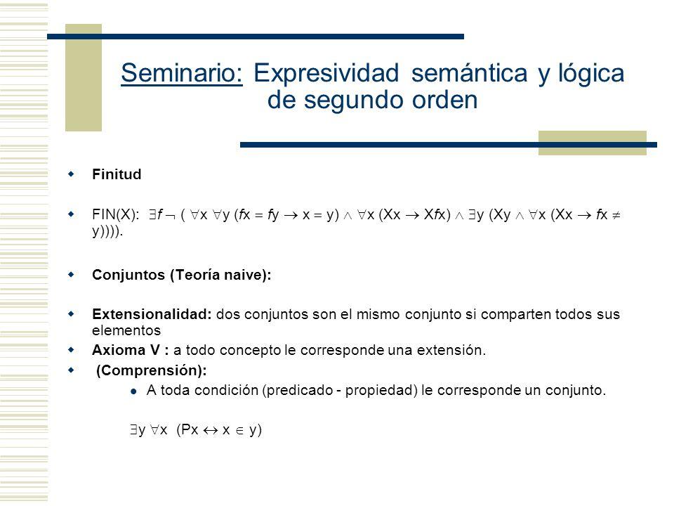 Seminario: Expresividad semántica y lógica de segundo orden Infinito: Sólo un conjunto infinito de oraciones de primer orden puede expresar la infinitud del universo.