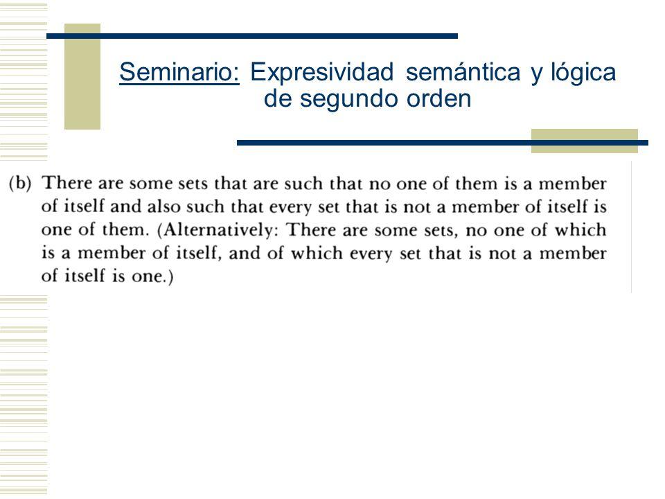 Seminario: Expresividad semántica y lógica de segundo orden Hay ciertas afirmaciones acerca de conjuntos que queremos hacer, las cuales ciertamente no