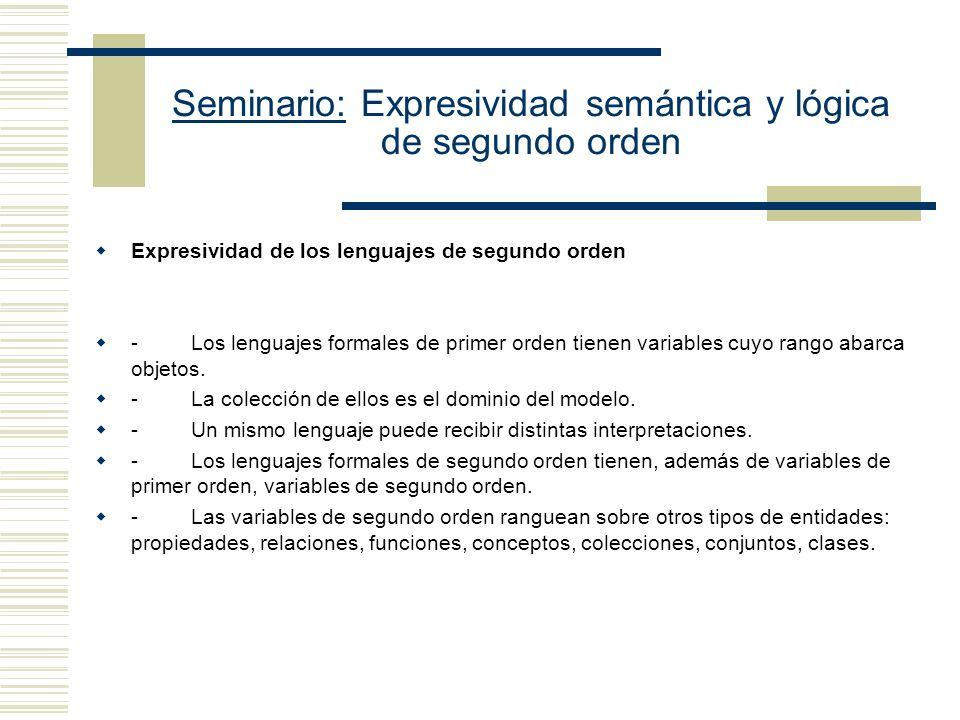 Seminario: Expresividad semántica y lógica de segundo orden Oración de Russell (Xx x x): It(x) is one of them(X) if and only if (iff) it(x) is not a member of itself x (Xx x x): Every set is such that it is one of them(X) iff it is not a member of itself X x (Xx x x): Either there are some sets that are such that every set is one of them iff it is not a member of itself or every set is a member of itself - (La segunda parte or every set is a member of itself, viene dada por el reemplazo de Xx por x = x, luego queda X x ( x = x x x), de lo que se sigue que x (x x), porque x = x siempre será falsa)