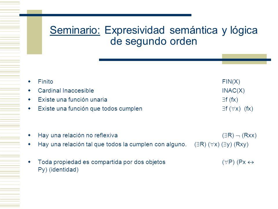 Seminario: Expresividad semántica y lógica de segundo orden L: + Formalización en un lenguaje de segundo orden: Hay una propiedad que todos la tienen.