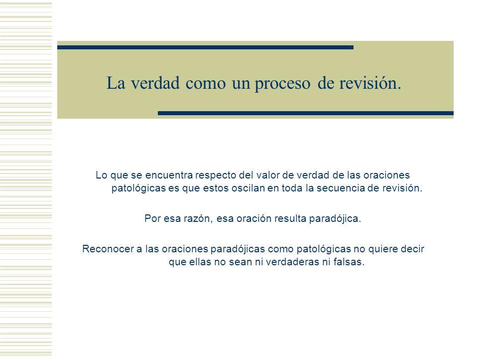 La verdad como un proceso de revisión. TESIS: LA CIRCULARIDAD DEL CONCEPTO DE VERDAD CONDUCE AL PROCESO DE REVISION. Una regla de revisión, una regla