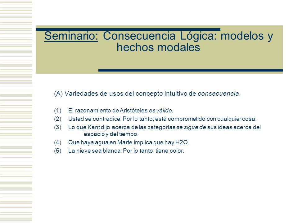 Seminario: Consecuencia Lógica: modelos y hechos modales In palabras de Etchemendy: To show that all Tarskian consequences are consequences in the ordinary sense, we would need to prove a theorem with embedded modality....