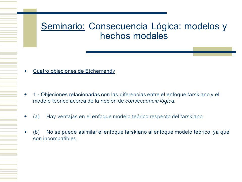Seminario: Consecuencia Lógica: modelos y hechos modales 6. Modelo - Para todo modelo en el que K es verdadera, O también es verdadera. Tarski The sen
