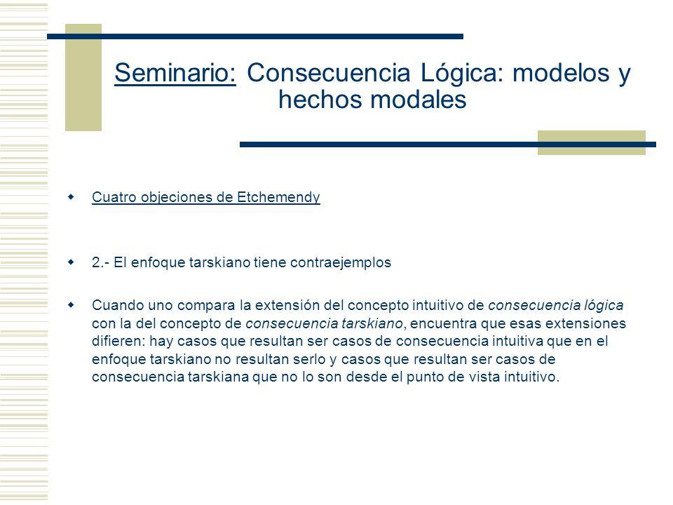Seminario: Consecuencia Lógica: modelos y hechos modales Cuatro objeciones de Etchemendy 1.- Objeciones relacionadas con las diferencias entre el enfo