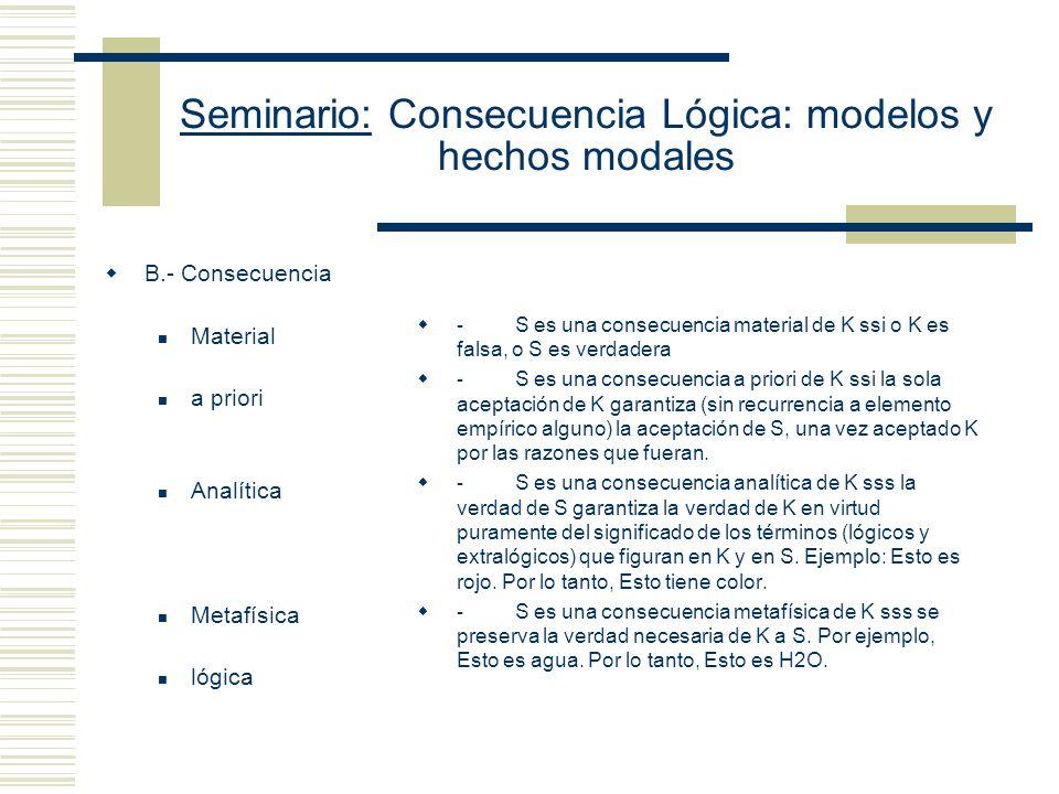 Seminario: Consecuencia Lógica: modelos y hechos modales Cuatro objeciones de Etchemendy 4.- El enfoque de Tarski depende de que haya una distinción esencial entre términos lógicos y no lógicos, pero hay lenguajes muy sencillos en los cuales ninguna distinción de este tipo puede ser realizada.
