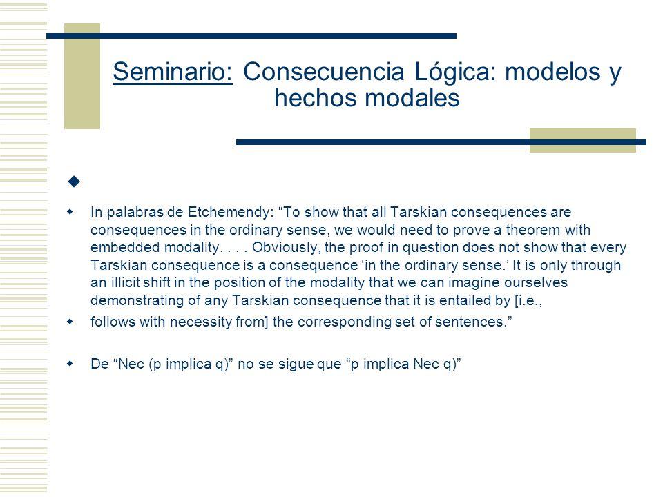 Seminario: Consecuencia Lógica: modelos y hechos modales Sin embargo, Etchemendy señala que lo que una prueba con esta estructura es (B) Necesariament