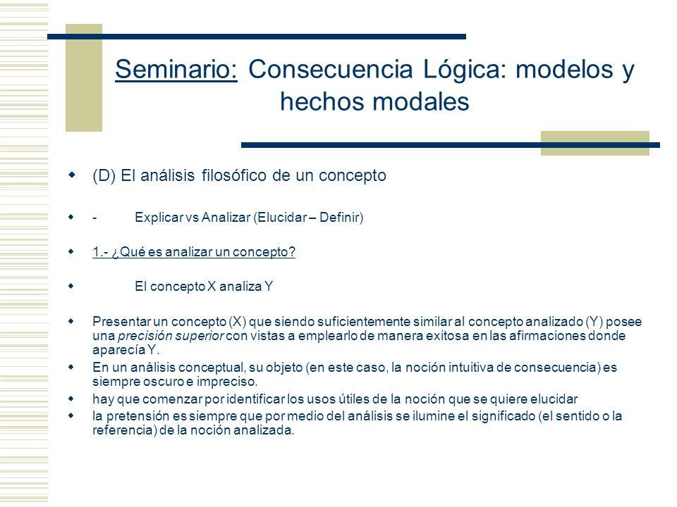 Seminario: Consecuencia Lógica: modelos y hechos modales 5.- Sustitución: - No hay una sustitución uniforme de todos las expresiones no lógicas que figuren en K y en S de manera tal que K sea verdadera y S falsa.