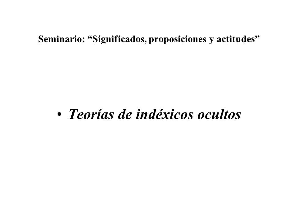 Seminario: Significados, proposiciones y actitudes Teorías de indéxicos ocultos