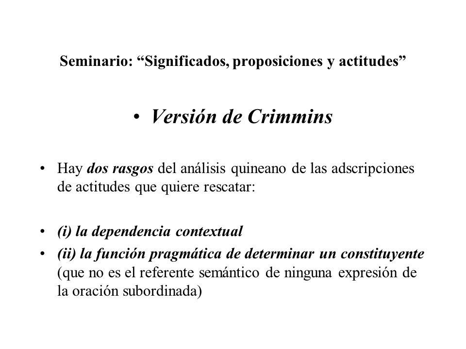 Seminario: Significados, proposiciones y actitudes Versión de Crimmins Hay dos rasgos del análisis quineano de las adscripciones de actitudes que quie