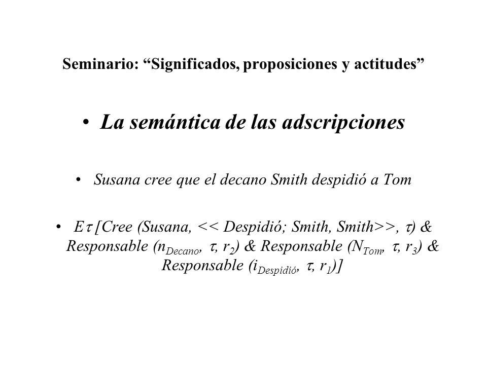 Seminario: Significados, proposiciones y actitudes La semántica de las adscripciones Susana cree que el decano Smith despidió a Tom E [Cree (Susana, >