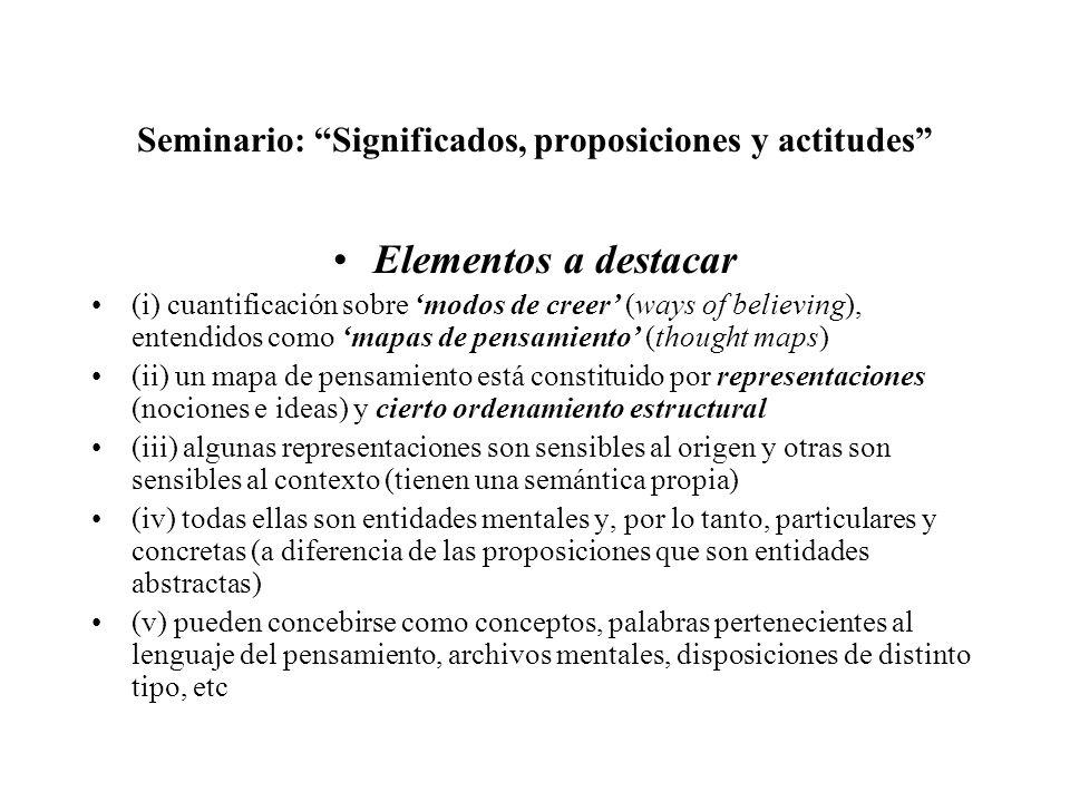Seminario: Significados, proposiciones y actitudes Elementos a destacar (i) cuantificación sobre modos de creer (ways of believing), entendidos como m