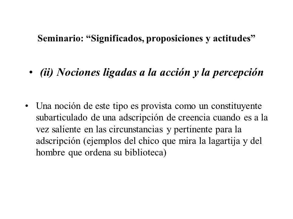 Seminario: Significados, proposiciones y actitudes (ii) Nociones ligadas a la acción y la percepción Una noción de este tipo es provista como un const