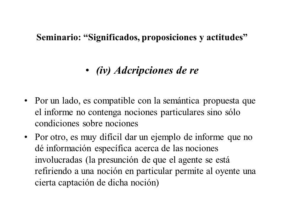 Seminario: Significados, proposiciones y actitudes (iv) Adcripciones de re Por un lado, es compatible con la semántica propuesta que el informe no con