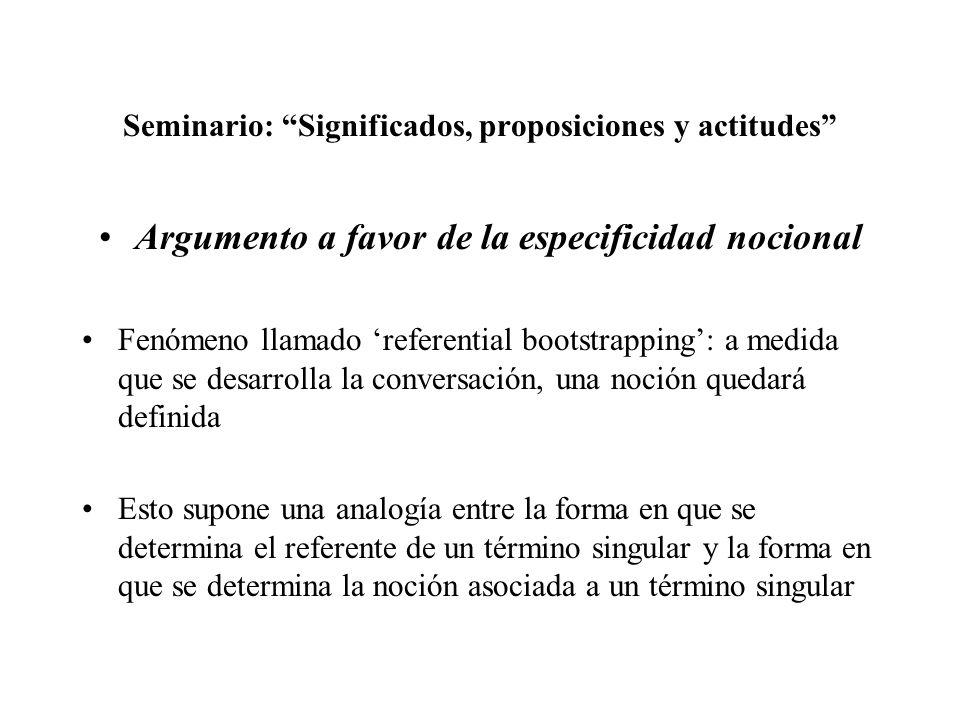 Seminario: Significados, proposiciones y actitudes Argumento a favor de la especificidad nocional Fenómeno llamado referential bootstrapping: a medida