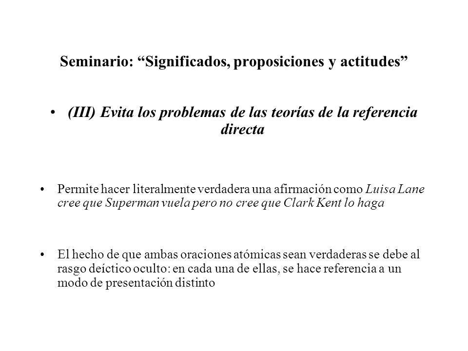Seminario: Significados, proposiciones y actitudes (III) Evita los problemas de las teorías de la referencia directa Permite hacer literalmente verdad