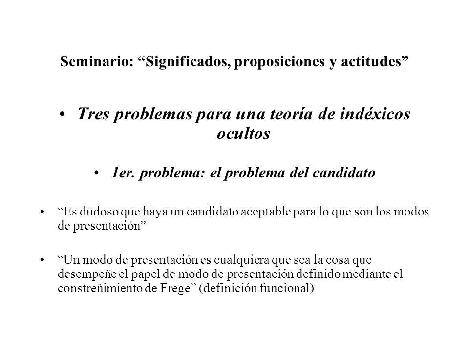 Seminario: Significados, proposiciones y actitudes Tres problemas para una teoría de indéxicos ocultos 1er. problema: el problema del candidato Es dud