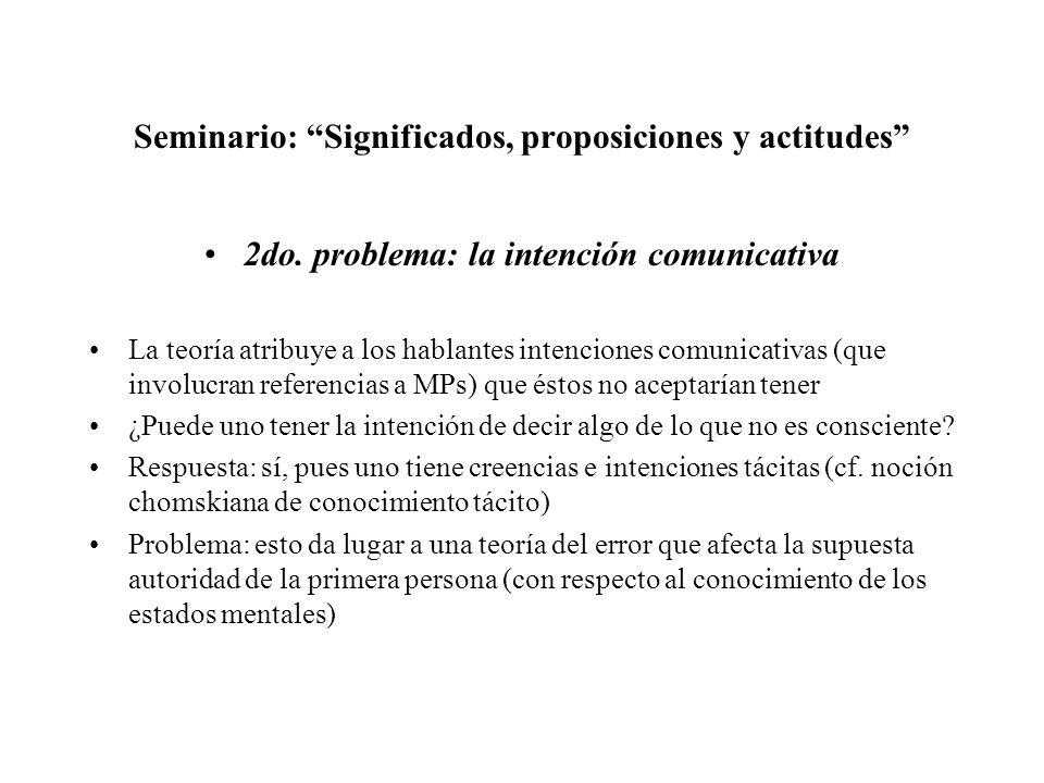 Seminario: Significados, proposiciones y actitudes 2do. problema: la intención comunicativa La teoría atribuye a los hablantes intenciones comunicativ