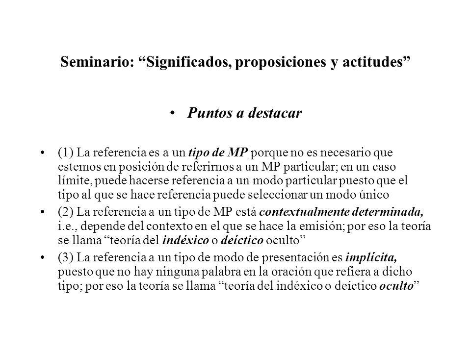 Seminario: Significados, proposiciones y actitudes Puntos a destacar (1) La referencia es a un tipo de MP porque no es necesario que estemos en posici