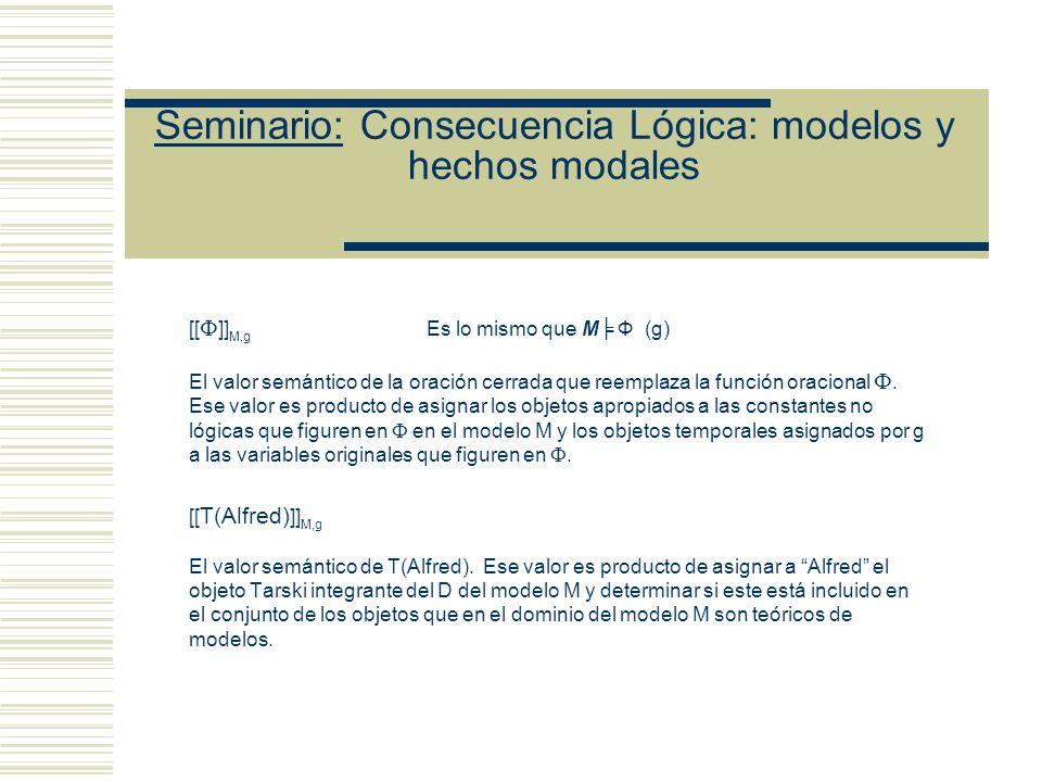 Seminario: Consecuencia Lógica: modelos y hechos modales I Ф (g) Se lee como: La secuencia g satisface F (una función oracional) con respecto al modo de interpretación I U Ф (g) La secuencia g satisface F (una función oracional) con respecto a la estructura U.