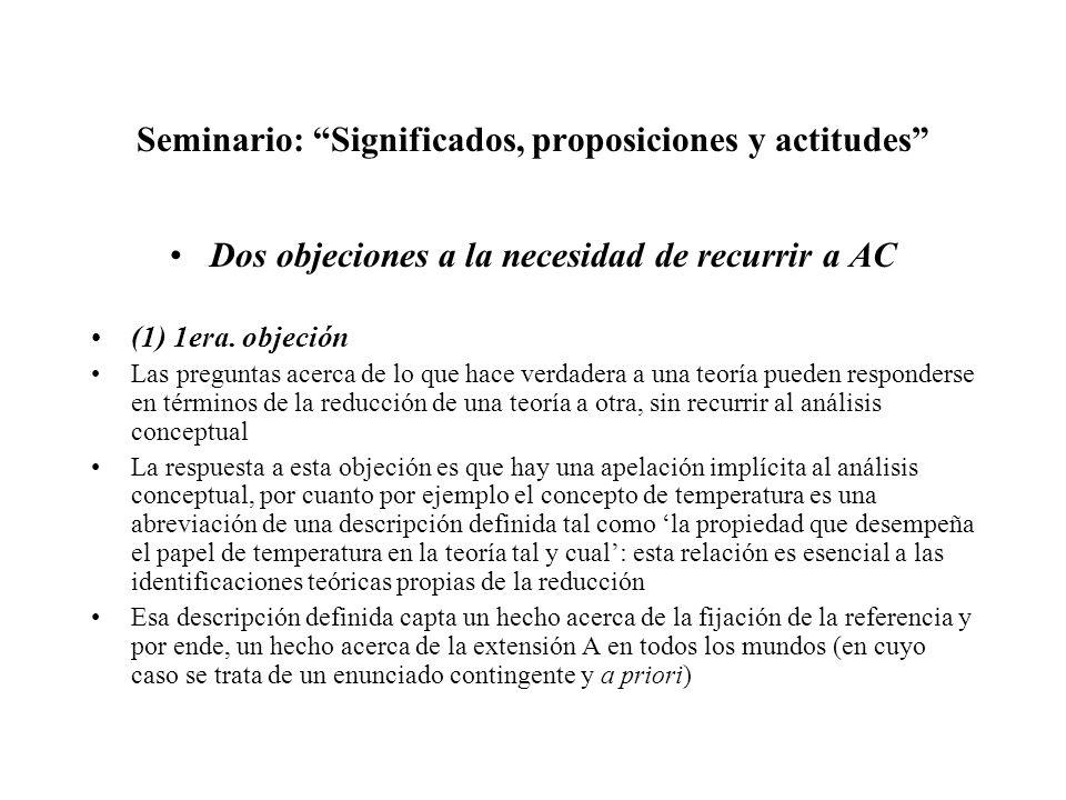 Seminario: Significados, proposiciones y actitudes Dos objeciones a la necesidad de recurrir a AC (1) 1era. objeción Las preguntas acerca de lo que ha