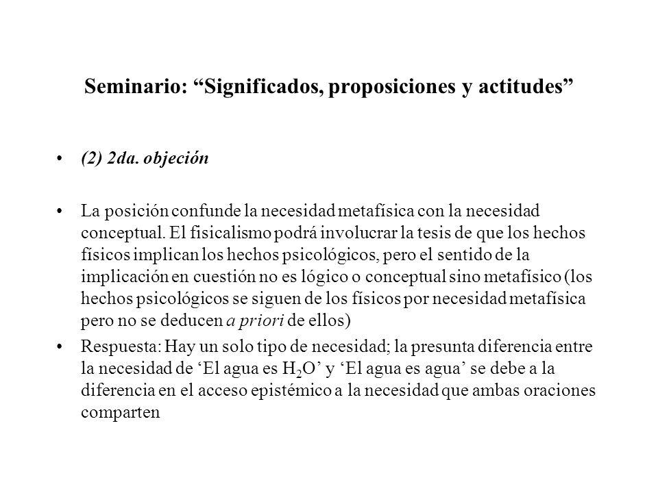 Seminario: Significados, proposiciones y actitudes (2) 2da. objeción La posición confunde la necesidad metafísica con la necesidad conceptual. El fisi