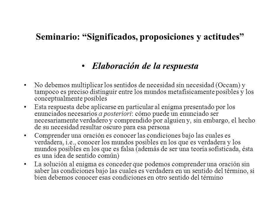 Seminario: Significados, proposiciones y actitudes Elaboración de la respuesta No debemos multiplicar los sentidos de necesidad sin necesidad (Occam)