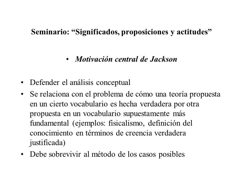 Seminario: Significados, proposiciones y actitudes Motivación central de Jackson Defender el análisis conceptual Se relaciona con el problema de cómo