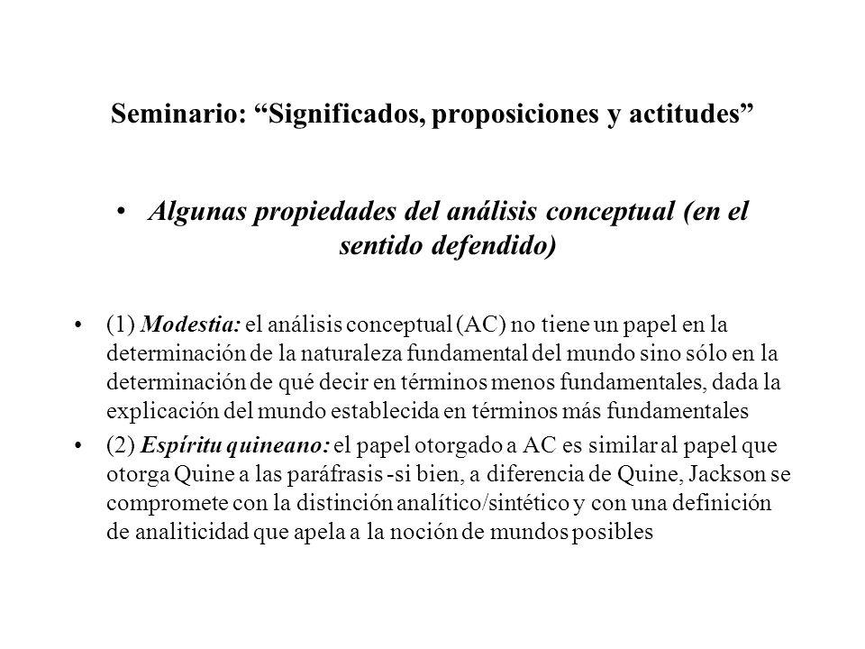 Seminario: Significados, proposiciones y actitudes Algunas propiedades del análisis conceptual (en el sentido defendido) (1) Modestia: el análisis con