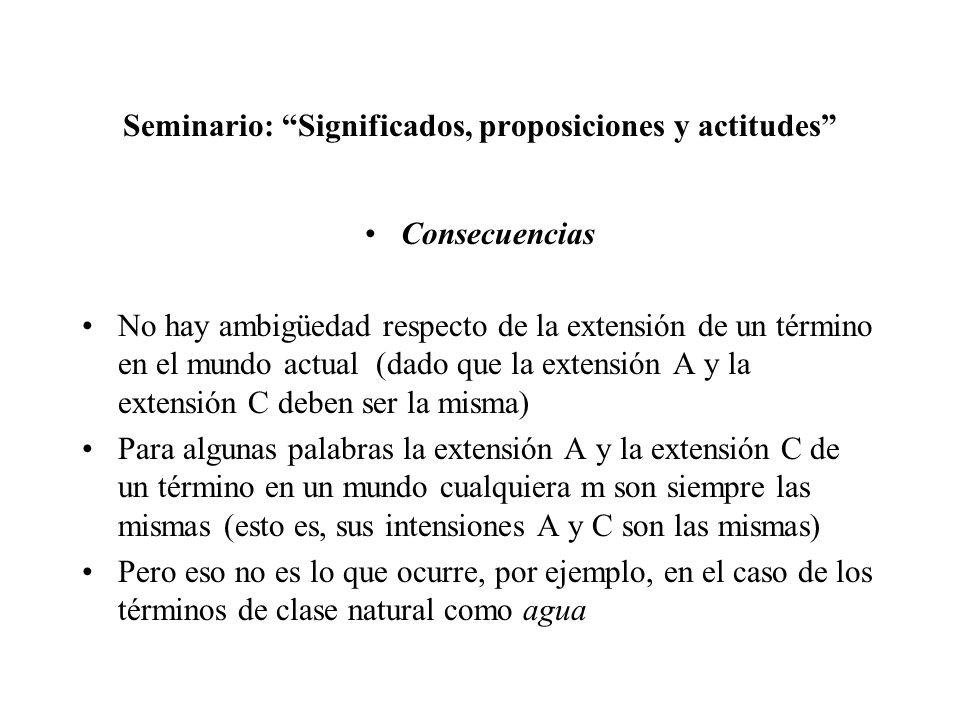 Seminario: Significados, proposiciones y actitudes Consecuencias No hay ambigüedad respecto de la extensión de un término en el mundo actual (dado que